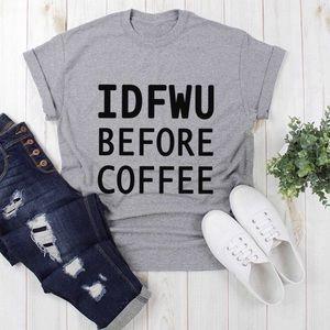IDFWU BEFORE COFFEE T-shirt's